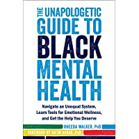 The Unapologetic Guide to Black Mental Health: Navigate an Unequal System, Learn...