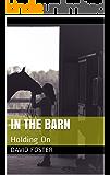 In The Barn: Holding On (Austin Family Farm Book 3)