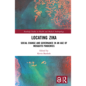 Locating Zika: Social Change and Governance in an Age of Mosquito Pandemics (Routledge Studies in Health and Medical…