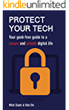 Protect Your Tech: Your geek-free guide to a secure and private digital life