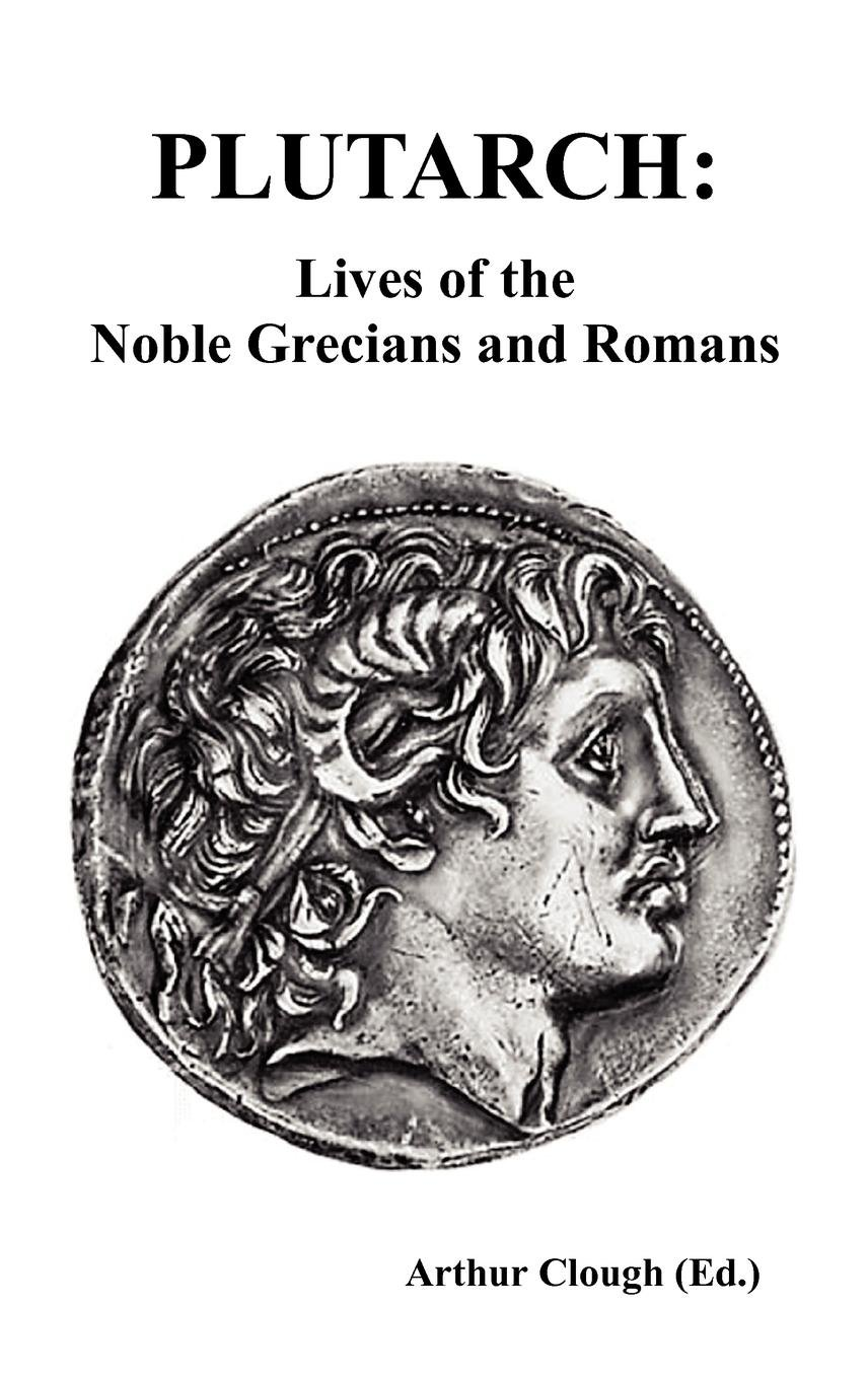 PLUTARCH: Lives of the noble Grecians and Romans (Complete and Unabridged) pdf epub