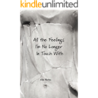 All the Feelings I'm No Longer In Touch With (English Edition)