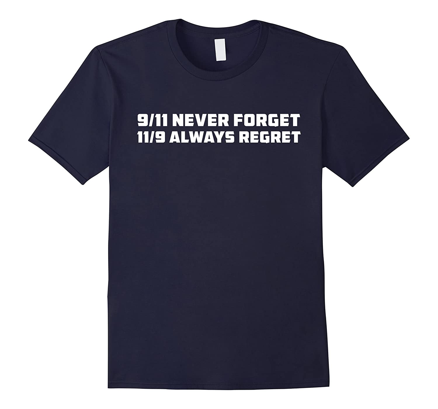 9/11 Never Forget 11/9 Always Regret T-Shirt Elections-Art