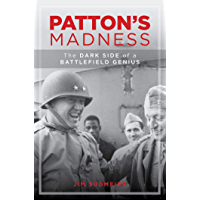 Patton's Madness: The Dark Side of a Battlefield Genius (English Edition)