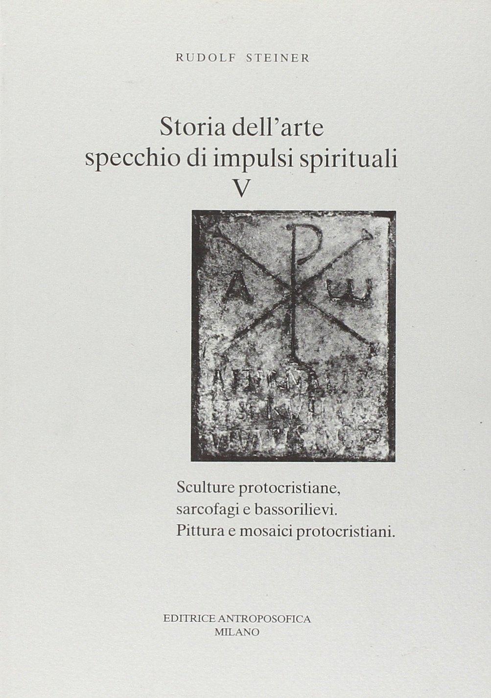 Storia dell'arte, specchio di impulsi spirituali: 5 Copertina flessibile – 1 gen 2009 Rudolf Steiner F. Podreider Storia dell' arte Editrice Antroposofica