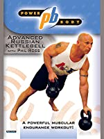 Power Body: Advanced Russian Kettlebell Workout with Phil Ross