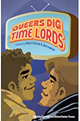 Queers Dig Time Lords: A Celebration of Doctor Who by the LGBTQ Fans Who Love It Paperback