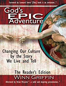 God's EPIC Adventure: Changing Our Culture by the Story We Live and Tell (The Reader's Edition)