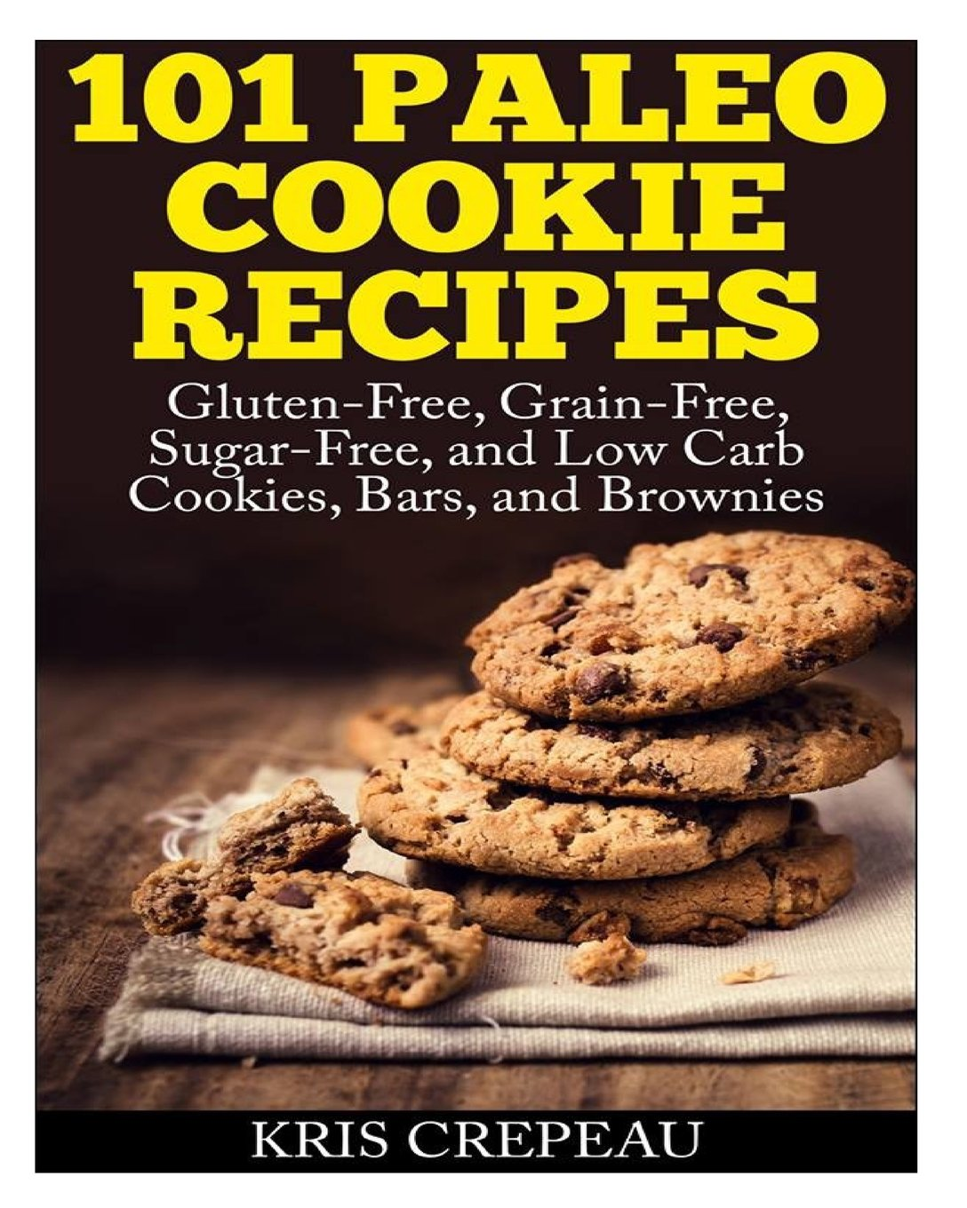 101 Paleo Cookie Recipes: Gluten-Free, Grain-Free, Sugar-Free, and Low Carb  Cookies, Bars, and Brownies: Kris Crepeau: 9781495481031: Amazon.com: Books