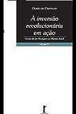 A Inversão Revolucionária em Ação: Cartas de um Terráqueo ao Planeta Brasil - Vol. IV
