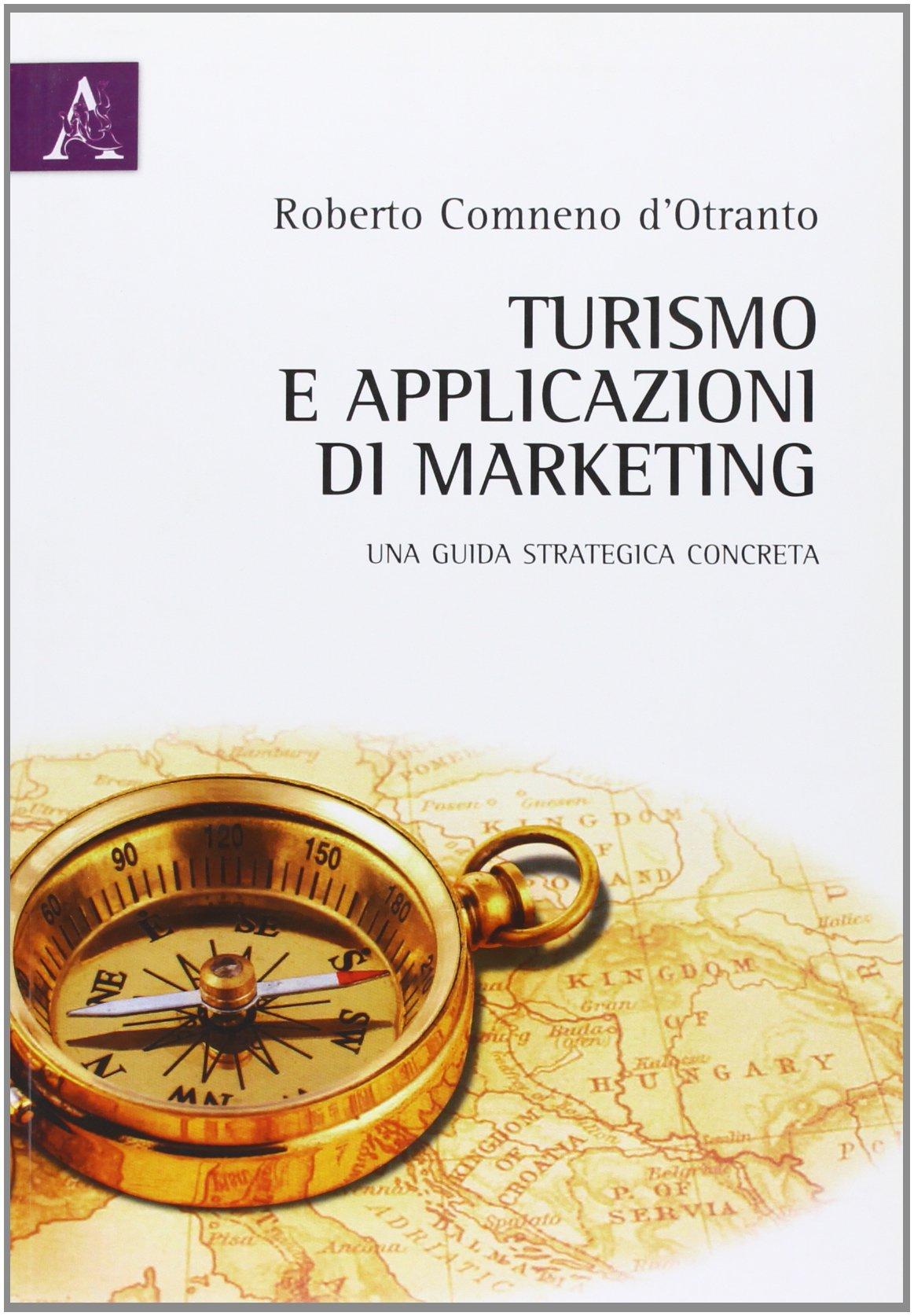 Turismo e applicazioni di marketing. Una guida strategica concreta Copertina flessibile – 31 mar 2011 Roberto Comneno d' Otranto Aracne 8854839272 Industria turistica
