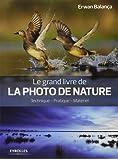 Le grand livre de la photo de nature: Technique - Pratique - Matériel.