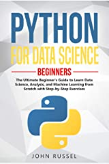 Python for Data Science: The Ultimate Beginner's Guide to Learn Data Science, Analysis, and Machine Learning from Scratch with Step-by-Step Exercises (python programming Book 4) Kindle Edition