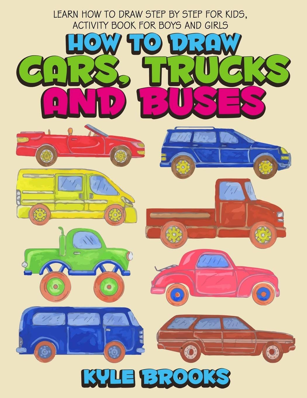 Buy How To Draw Cars Trucks And Buses Learn How To Draw Step By Step For Kids Activity Book For Boys And Girls Book Online At Low Prices In India How