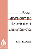 Partisan Gerrymandering and the Construction of American Democracy (Legislative Politics And Policy Making)