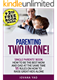 Parenting: SINGLE PARENTS' BOOK: HOW TO BE THE BEST MOM AND DAD AT THE SAME TIME! 11 RULES ON HOW TO RAISE GREAT KIDS ALONE (Single,Parenting,Parenting Toddlers,Single Parenting)