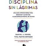 Disciplina sin lágrimas / No-Drama Discipline (Spanish Edition)
