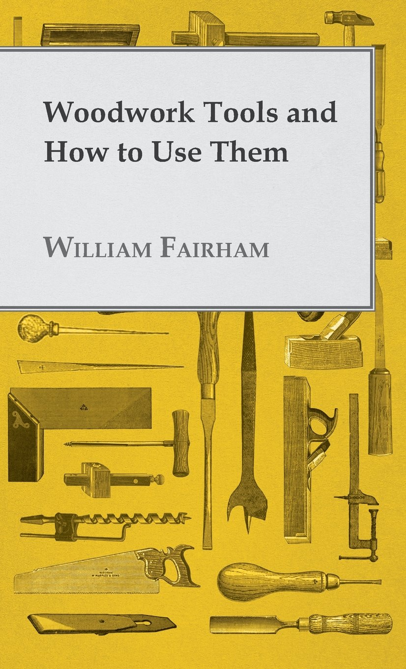 Download Woodwork Tools and How to Use Them PDF