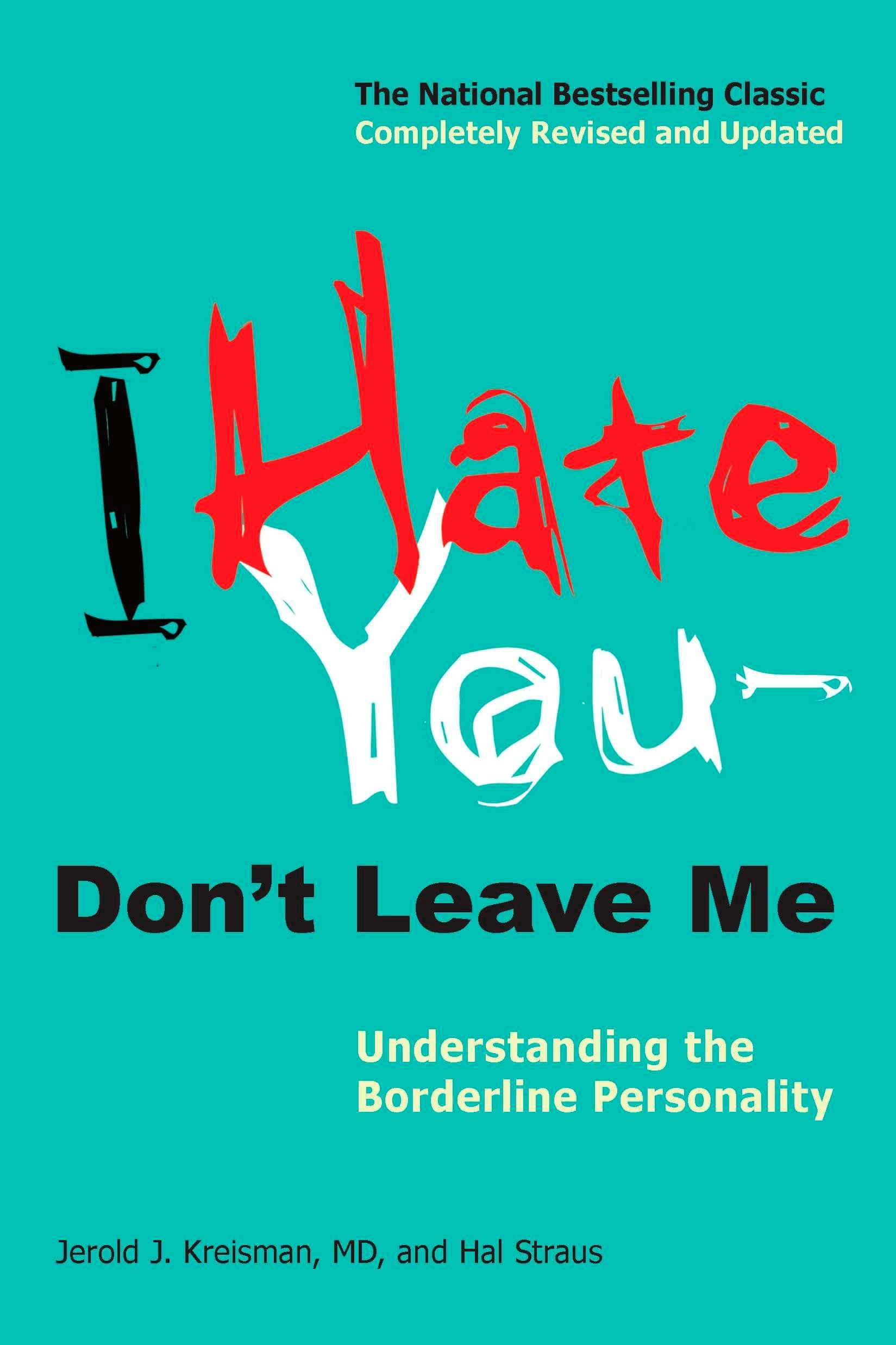 I Hate You--Don't Leave Me: Understanding the Borderline Personality:  Jerold J. Kreisman, Hal Straus: 8580001044835: Amazon.com: Books