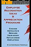 Employee Recognition Ideas Programs Appreciate & Recognize Your Staff Engage, Motivate & Reward: Management Managing Manager HR (Employee Employers Advice Book 1)