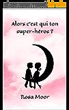 Alors c'est qui ton super-héros ? (Alors c'est qui ? t. 1)