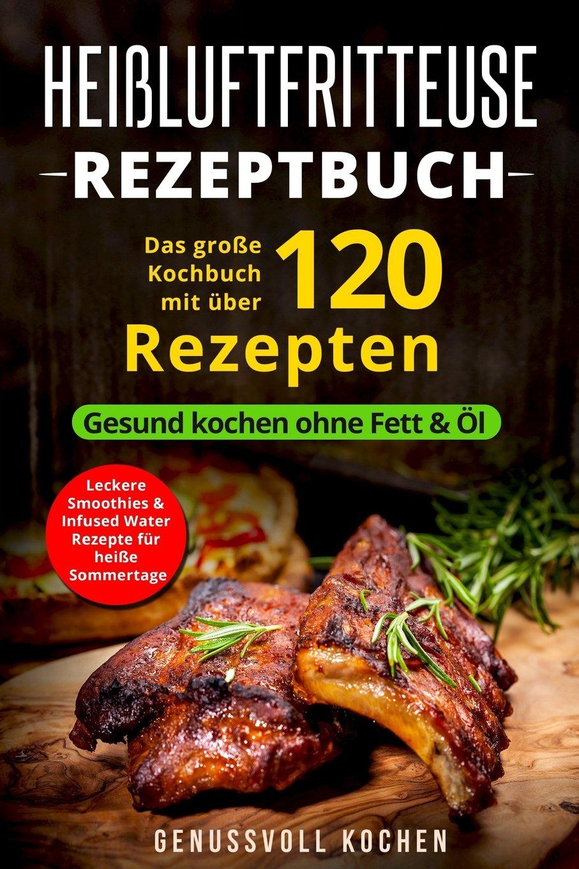 Heißluftfritteuse Rezeptbuch: Das große Kochbuch mit über 120 leckeren Rezepten - Gesund kochen ohne Fett & Öl - Inkl. Low Carb Rezepte, glutenfrei, ... Chips, Weihnachtsrezepte (Genussvoll Kochen) Taschenbuch – 23. Mai 2018 1719561079
