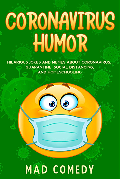 Coronavirus Humor Hilarious Jokes And Memes About Coronavirus Quarantine Social Distancing And Homeschooling To Brighten Your Quarantine Kindle Edition By Comedy Mad Professional Technical Kindle Ebooks Amazon Com
