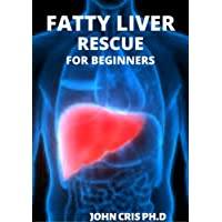 FATTY LIVER RESCUE: COMPREHENSIVE CURE OF NON-ALCOHOLIC FATTY LIVER FOR BEGINNERS