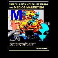 MANIPULACIÓN MENTAL DE MASAS POR MEDIOS MARKETING (M5) (INGENIERÍA SOCIAL nº 1)