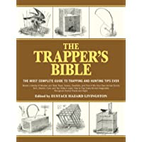 The Trapper's Bible: The Most Complete Guide on Trapping and Hunting Tips Ever
