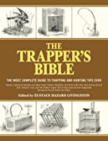 The Trapper's Bible: The Most Complete Guide On