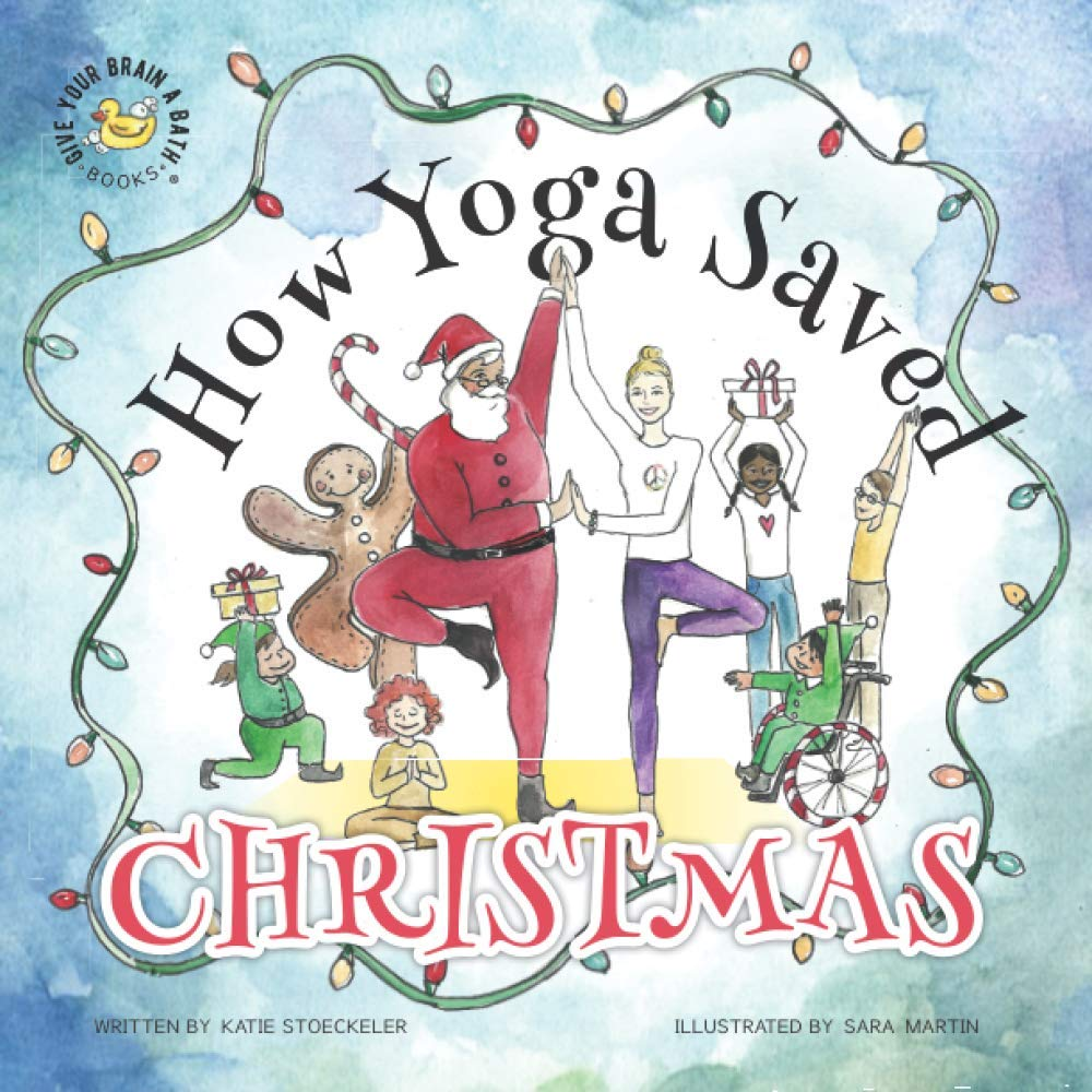 How Yoga Saved Christmas (Give Your Brain A Bath Books)