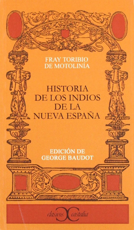 Historia de los indios de la Nueva España . CLASICOS CASTALIA. C/C ...