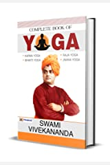 Complete Book of Yoga Swami Vivekanand: Swami Vivekanand's World Most Popular Books Karma Yoga, Bhakti Yoga, Raja Yoga, Jnana Yoga Kindle Edition