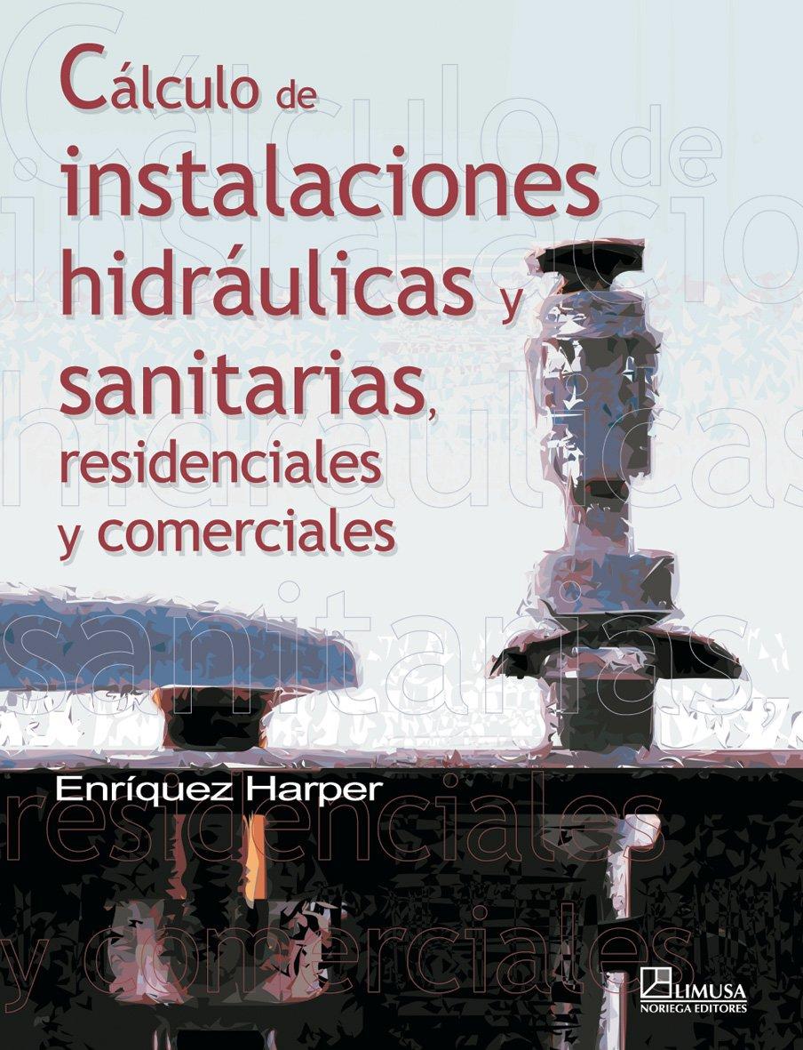 calculo-de-instalaciones-hidraulicas-y-sanitarias-residenciales-y-comerciales-calculation-of-water-and-sanitation-facilities-residential-and-commercial-spanish-edition