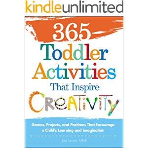 365 Toddler Activities That Inspire Creativity: Games, Projects, and Pastimes That Encourage a Child's Learning and…