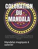 COLORATION DU MANDALA: 50 mandalas magiques à colorier pour tous les âges et aux multiples avantages: relaxation, concentration, guérison des ... psychologique, méditation, ordre et harmonie.