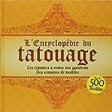 L'encyclopédie du tatouage. Les réponses à toutes vos questions. Des centaines de modèles.