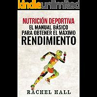 Nutrición Deportiva: El Manual Básico Para Obtener El Máximo Rendimiento (Sports Nutrition)