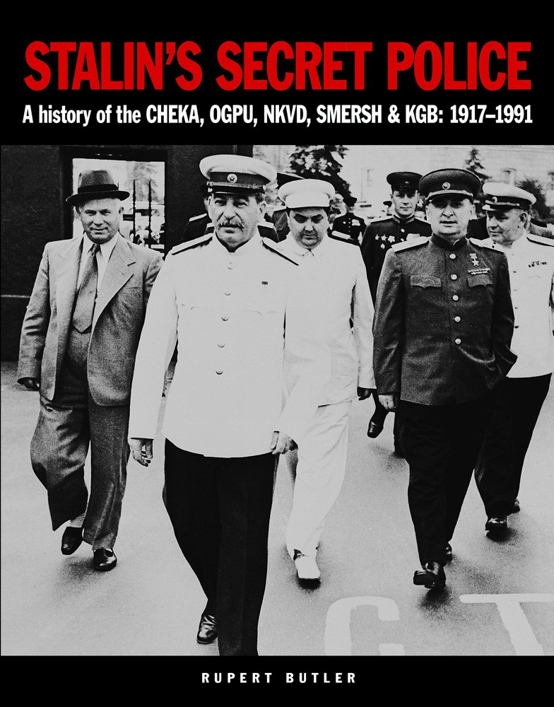 Stalin's Secret Police: A history of the CHEKA, OGPU, NKVD, SMERSH & KGB:  1917–1991 (Military Classics): Butler, Rupert: 9781782743170: Amazon.com:  Books