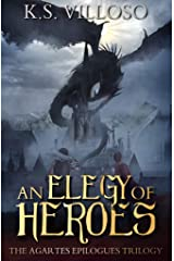 An Elegy of Heroes: The Agartes Epilogues Complete Trilogy (Books 1-3) Kindle Edition