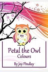 Children's Book - Petal the Owl Colours Kindle Edition