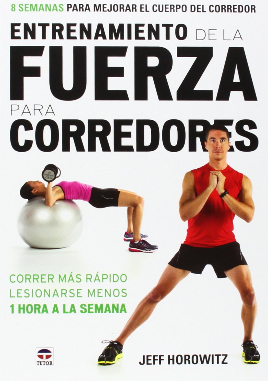Entrenamiento de la fuerza para corredores : 8 semanas para mejorar el cuerpo del corredor (Spanish) Paperback – October 1, 2014
