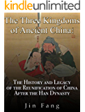 The Three Kingdoms of Ancient China: The History and Legacy of the Reunification of China after the Han Dynasty