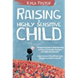 Raising a Highly Sensitive Child: A Reassuring Guide to Help Parenting Confident, Emotionally Intelligent and Highly Sensitiv
