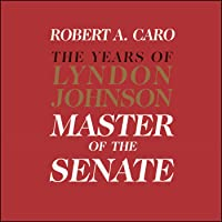 Master of the Senate: The Years of Lyndon Johnson, Volume III (Part 3 of a 3-Part Recording)