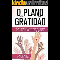 O Plano da Gratidão: Seu Plano Passo a Passo Para Alcançar a Grandeza Usando o Poder da Gratidão