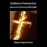 Católicos x Protestantes: A Guerra dos Trinta Anos (1618-1648)