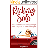Riding Solo: How to Embrace Being Single and Prepare to Find Mr. Right (Relationship and Dating Advice for Women Book 21)