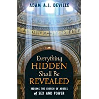 Everything Hidden Shall Be Revealed: Ridding the Church of Abuses of Sex and Power